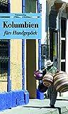 Kolumbien fürs Handgepäck: Geschichten und Berichte - Ein Kulturkompass (Bücher fürs Handgepäck)