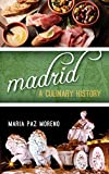 Madrid: A Culinary History (Big City Food Biographies)