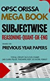 OPSC Mega Book - Subjectwise: Reasoning - Quant - GK - English Based on Previous Year Papers for all Exams: OPSC ORISSA