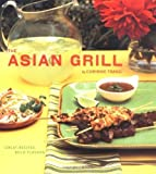 The Asian Grill: Great Recipes, Bold Flavors by Corinne Trang (2006-03-16)