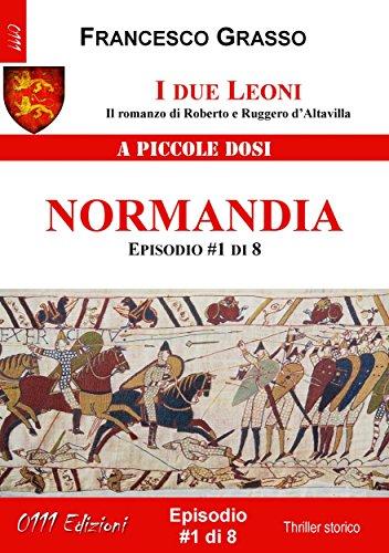 I due Leoni - Normandia - ep. #1 di 8: Il romanzo di Roberto e Ruggero d'Altavilla (I due Leoni - Il...