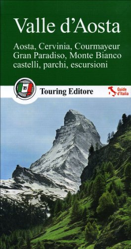 Valle d'Aosta. Aosta, Cervinia, Courmayeur, Gran Paradiso, Monte Bianco. Castelli, parchi, escursioni. Con guida alle informazioni pratiche
