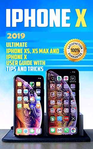 iPhone X: 2019 Ultimate iPhone XS, XS Max and iPhone X User Guide with Tips and Tricks (iphone x xs guide , apple iPhone X for beginners Book 1)