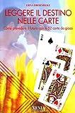 Leggere il destino nelle carte. Come prevedere il futuro con le 52 carte da gioco