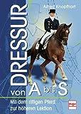Dressur von A bis S: Schritt für Schritt zu höheren Lektionen: Mit dem rittigen Pferd zu höheren Lektionen von Knopfhart. Alfred (2008) Gebundene Ausgabe