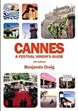 Cannes: A Festival Virgin's Guide: Attending the Cannes Film Festival for Filmmakers and Film Industry Professionals [Lingua Inglese]