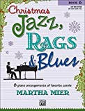 [Christmas Jazz, Rags and Blues, Bk 4: 8 arrangements of favorite carols for late intermediate pianists] [By: Mier, Martha] [August, 2006]