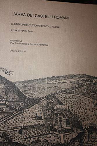 L'AREA DEI CASTELLI ROMANI GLI INSEDIAMENTI STORICI DEI COLLI ALBANI A CURA DI TONINO PARIS OFFICINA EDIZIONI