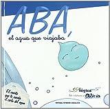 Aba, el agua que viajaba.: El cuento que te cuenta el ciclo del agua (Cuentos Educandando) de Alicia Se (30 nov 2010) Tapa blanda