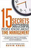 15 Secrets Successful People Know About Time Management:The Productivity Habits of 7 Billionaires, 13 Olympic Athletes, 29 Straight-A Students, and 239 Entrepreneurs