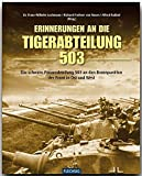 ZEITGESCHICHTE - Erinnerung an die Tiger-Abteilung 503 - Die schwere Panzerabteilung 503 an den Brennpunkten der Front in Ost und West - FLECHSIG Verlag (Flechsig - Geschichte/Zeitgeschichte)