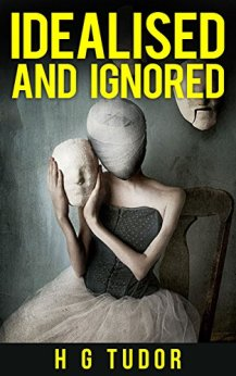 Idealised and Ignored by [Tudor, H G]