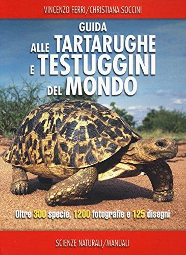 Guida delle tartarughe e delle testuggini del mondo. Ediz. illustrata