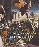 Il giovane Tintoretto. Catalogo della mostra (7 settembre-2018-6 gennaio 2019). Ediz. a colori