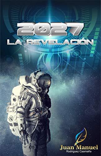 2027: LA REVELACIÓN de Juan Manuel Rodríguez Caamaño