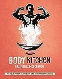 Body Kitchen 3 - Das Fitness Kochbuch: 90+ Power-Rezepte die Dein Leben verändern #leckerpower