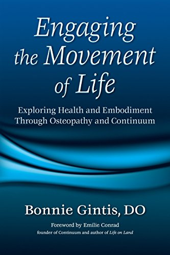 Engaging the Movement of Life: Exploring Health and Embodiment Through Osteopathy and Continuum