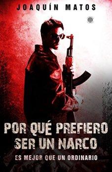 Por qué prefiero ser un narco: Es mejor que  un ordinario (Las historias de la ciudad: Venezuela nº 1) de [Matos, Joaquin]