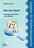 Echt oder Falsch?: Fälschungen und Fälscher in der Philatelie (Ratgeber für Briefmarkensammler)