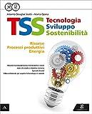TSS. Tecnologia sviluppo sostenibilità. Risorse, processi produttivi, energia-Conoscenze di base tecnologia nel tempo-Disegno-48 tavole. Per la Scuola media. Con e-book. Con espansione online