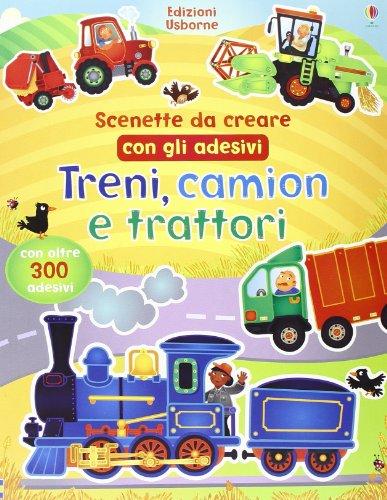 Treni, camion e trattori. Scenette da creare con gli adesivi. Ediz. illustrata