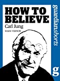 Carl Jung: How to Believe (Guardian Shorts) (English Edition)