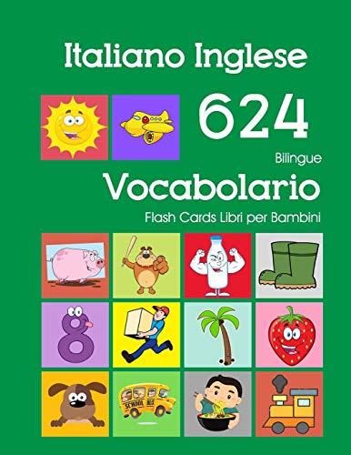 Italiano Inglese 624 Bilingue Vocabolario Flash Cards Libri per Bambini: Italian English dizionario...