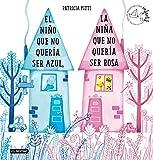 El niño que no quería ser azul, la niña que no quería ser rosa: XXXVIII Premio Destino Infantil Apel·les Mestres (Premio Apel·les Mestres)