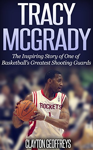Tracy McGrady: The Inspiring Story of One of Basketball's Greatest Shooting Guards (Basketball Biogr