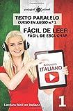 Aprender italiano - Texto paralelo - Fácil de leer | Fácil de escuchar: Lectura fácil en italiano: Volume 1 (CURSO EN AUDIO)