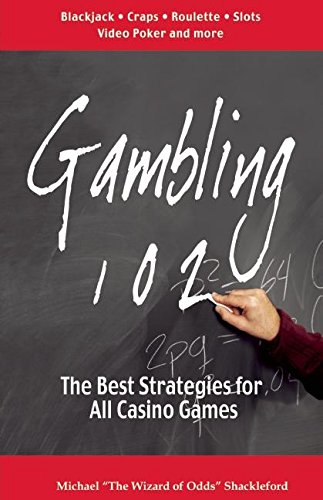 Gambling 102: The Best Strategies for All Casino Games (Gambling Theories Methods)