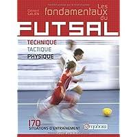 Fondamentaux du Futsal (les) - Technique, tactique, physique : 170 situations d'entrainement