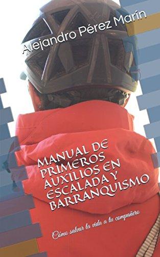 MANUAL DE PRIMEROS AUXILIOS EN ESCALADA Y BARRANQUISMO: Cómo salvar la vida a tu compañero