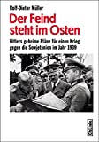 Der Feind steht im Osten: Hitlers geheime Pläne für einen Krieg gegen die Sowjetunion im Jahr 1939