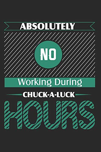 Absolutely No Working During Chuck-A-Luck Hours: Blank Lined Writing Journal Notebook Diary 6x9