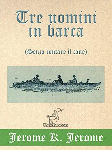 Tre uomini in barca (Senza contare il cane): Illustrato, con la mappa dettagliata del viaggio e la...