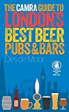 The CAMRA Guide to London???s Best Beer, Pubs & Bars by Des de Moor (2016-04-01)