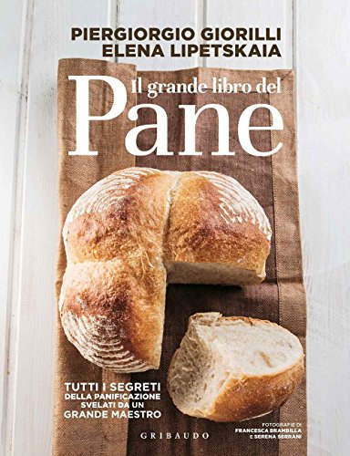 Il grande libro del pane. Tutti i segreti della panificazione, svelati da un grande maestro. Ediz....