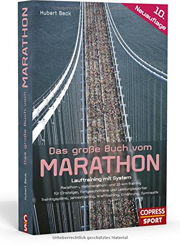 Das große Buch vom Marathon: Lauftraining mit System. Der optimale Marathon Trainingsplan. Mit Lauftraining für Halbmarathon und Trainingsplan 10 km. ... Fortgeschrittene und Leistungssportler.