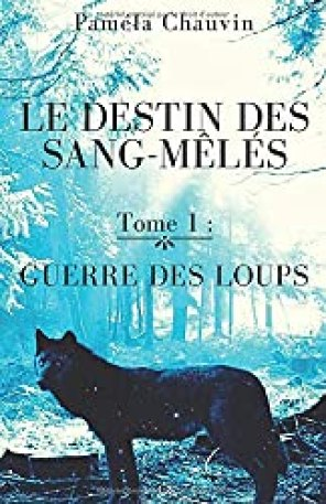 Le Destin des Sang-Mêlés: Tome 1 : Guerre des Loups