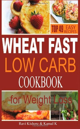 Wheat Fast Low Carb Cookbook for Wight Loss: Top 49 Wheat Free Beginners Recipes, Who Want to Lose Belly Fat Without Dieting and Prevent Diabetes