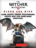 The Witcher 3 Blood and Wine Game, Quests, Armor, Walkthrough, Cheats, Map, Tips, Game Guide Unofficial (English Edition)
