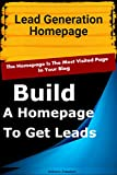 Lead Generation : How To Build A Lead Generation Homepage To Get More Leads. lead generation to grow your email list. lead generation homepage to capture leads. (English Edition)