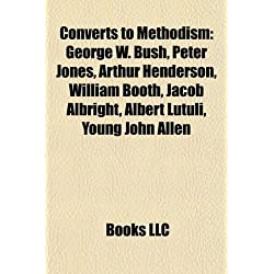 Converts to Methodism: George W. Bush, Peter Jones, Augustus Jones, William Booth, Arthur Henderson, Nikki Haley, Robert Aderholt
