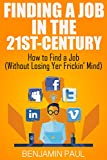 Finding a Job in the 21st Century | How to Find a Job Without Losing Yer Frickin' Mind: (Career Hacking Series Book 1) (English Edition)