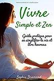Vivre simple et zen : Guide pratique pour se simplifier la vie et être heureux