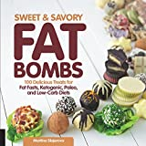 Sweet and Savory Fat Bombs: 100 Delicious Sweet and Savory Treats for Fat Fasts, Ketogenic, Paleo, and Low-Carb Diets: 100 Delicious Treats for Fat Fasts, Ketogenic, Paleo, and Low-Carb Diets