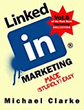 """LinkedIn Marketing Made (Stupidly) Easy   Vol. 6 of the Punk Rock Marketing Collection (""""Social Media Marketing Made Stupidly Easy"""" Collection) (English Edition)"""