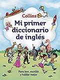 Mi primer diccionario de inglés (Mi primer Collins): Para leer, escribir y hablar mejor (Español - Inglés)