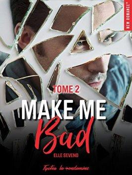 Make me bad, tome 2 De Elle Seveno